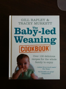 Baby Led Weaning Cookbook by Gill Rapley and Tracey Murkett.